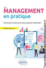 Le management en pratique Comment construire votre propre méthode ?